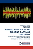 ANALOG APPLICATIONS OF FLOATING-GATE MOS TRANSISTOR: FLOATING-GATE MOS TRANSISTOR ANALOG APPLICATIONS IN CURRENT MIRRORS AND CURRENT CONVEYORS