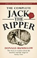 The Complete Jack the Ripper: Fully Revised & Updated