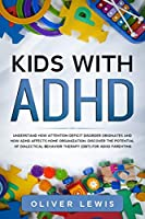 Kids With ADHD: Understand how attention deficit disorder originates and how ADHD affects home organization. Discover the potential of Dialectical Behavior Therapy (DBT) for ADHD parenting