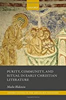 Purity, Community, and Ritual in Early Christian Literature (Oxford Studies in the Abrahamic Religions)