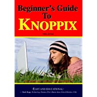 Beginner's Guide To Knoppix: An Introduction To Linux That Runs From Cd