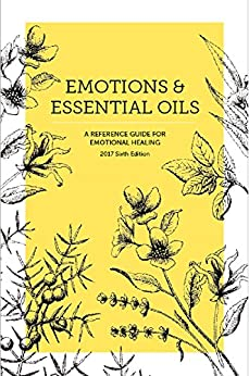 Emotions & Essential Oils, 6th Edition: A Reference Guide for Emotional Healing by [., Enlighten]