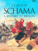 A History of Britain: The Fate of Empire 1776-2000
