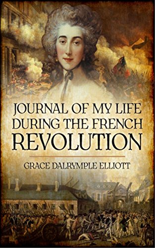 Journal of My Life During The French Revolution by [Elliott, Grace Dalrymple]