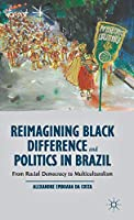 Reimagining Black Difference and Politics in Brazil: From Racial Democracy to Multiculturalism