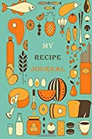 My Recipes Journal: Blank Recipes Journal And Organizer For Recipes