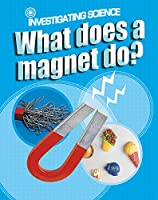 Investigating Science: What Does A Magnet Do?