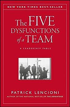 The Five Dysfunctions of a Team: A Leadership Fable (J-B Lencioni Series Book 43) by [Lencioni, Patrick M.]