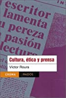 Cultura, etica y prensa / Culture, Ethic and Press (Paidos Croma)