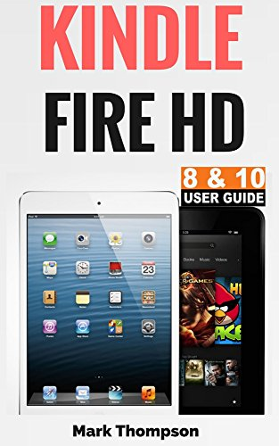 Kindle Fire HD 8 & 10 User Guide: Master Your Kindle Fire HD 8 & 10 in 1 Hour! (English Edition)