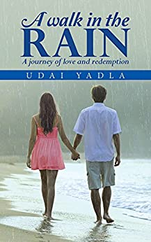 A WALK IN THE RAIN: A journey of love and redemption by [YADLA, UDAI]