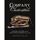 Company Curiosities: Nature, Culture and the East India Company, 1600–1874