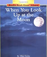 When You Look Up at the Moon (Rookie Read-About Science)