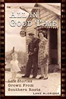 All In Good Time: Life Stories Grown From Southern Roots