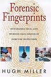 Forensic Fingerprints: Remarkable Real-Life Murder Cases Solved by Forensic Detection