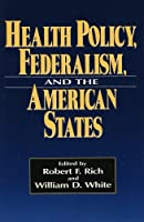 Health Policy, Federalism, and the American States
