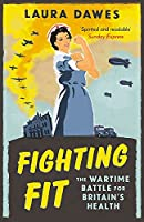 Fighting Fit: The Wartime Battle for Britain's Health