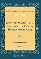 Land and Water Use in Shasta-Scott Valleys Hydrographic Unit, Vol. 2: Plates (Classic Reprint)