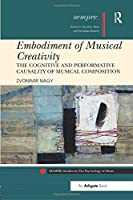 Embodiment of Musical Creativity (SEMPRE Studies in The Psychology of Music)
