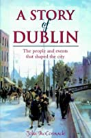 A Story of Dublin: The People and Events That Shaped the City