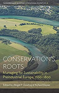 Conservation's Roots: Managing for Sustainability in Preindustrial Europe, 1100–1800 (Environment in History: International Perspectives Book 19) (English Edition)