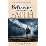 Believing Faith: There is a Faith to Overcome Every Storm in Your Life