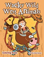 Wacky Wild West Animals Coloring Book