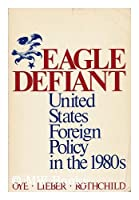 Eagle Defiant: United States Foreign Policy in the 1980s