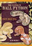 The Ultimate Ball Python: Morph Maker Guide