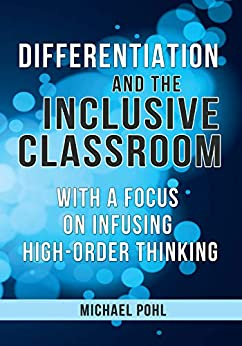 Differentiation and the Inclusive Classroom: With a Focus on Infusing High-Order Thinking by [Pohl, Michael]