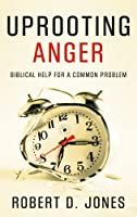 Uprooting Anger: Biblical Help For a Common Problem