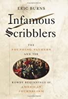 Infamous Scribblers: The Founding Fathers and the Rowdy Beginnings of American Journalism [並行輸入品]