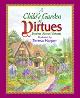 A Child's Garden of Virtues: Stories About Virtues