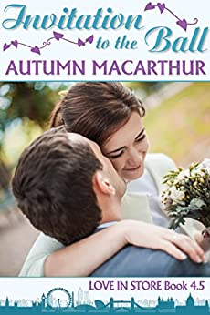 Invitation to the Ball: A sweet and clean Christian romance set in London, book 4.5 of the Love in Store series by [Macarthur, Autumn]