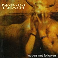 Leaders Not Followers by NAPALM DEATH (2011-01-10)