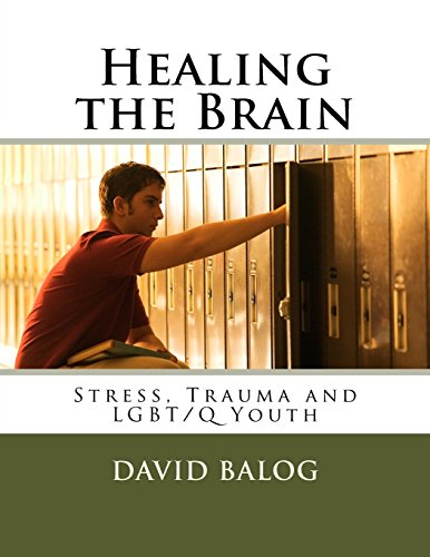 Download Healing the Brain: Stress, Trauma and Lgbt/Q Youth 1534943773