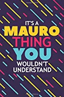 IT'S A MAURO THING YOU WOULDN'T UNDERSTAND: Lined Notebook / Journal Gift, 120 Pages, 6x9, Soft Cover, Glossy Finish