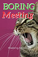 """Boring Meeting: Meeting Notebook For Meeting Minutes And Organize With Meeting Focus, Action Items, Follow Up Notes 