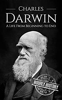 Charles Darwin: A Life From Beginning to End by [History, Hourly]