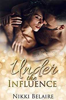 Under the Influence: A Mafia Second Chance Romance by [Belaire, Nikki]