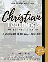 Christian Teachings for the 21st Century: Snapshot of My Walk to Christ
