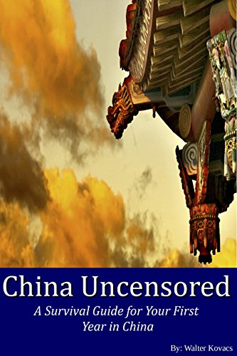China Uncensored: A Survival Guide for your first Year Living in China (English Edition)