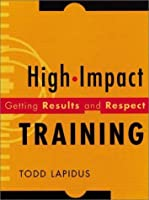 High-Impact Training: Getting Results and Respect