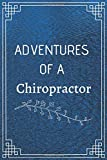 ADVENTURE OF A CHIROPRACTOR: Perfect Gift For Adventure Lover (100 Pages, Blank Notebook, 6 x 9) (Cool Notebooks) Paperback