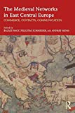 The Medieval Networks in East Central Europe: Commerce, Contacts, Communication