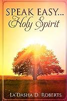 Speak Easy.....Holy Spirit