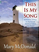 This Is My Song: Powerful Songs of Faith for Medium Voice and Piano