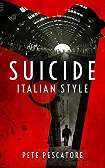 Suicide Italian Style (Crime Made in Italy Book 1) by [Pescatore, Pete]