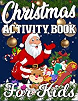 Christmas Activity Book For Kids: An Activity Book Full of Coloring, Matching, Mazes, Drawing, Crosswords, Word Searches, Color by Number & More! (Creative & Unique Activity Book for Kids)