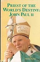 Priest of the World's Destiny: John Paul II